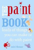 Flower, Miri - The Paint Book: loads of things you can make or do with paint - 9780711235830 - KTG0016618