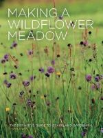 Lewis, Pam - Making a Wildflower Meadow: The Definitive Guide to Grassland Gardening - 9780711236103 - V9780711236103