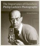 Bradford, Richard - The Importance of Elsewhere: Philip Larkin's Photographs - 9780711236318 - KEX0303753