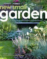 Kingsbury, Noel - New Small Garden: Contemporary principles, planting and practice - 9780711236806 - V9780711236806