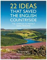 Campaign for the Protection of Rural England, Waine, Peter, Hilliam, Oliver - 22 Ideas That Saved the English Countryside: The Campaign to Protect Rural England - 9780711236899 - V9780711236899