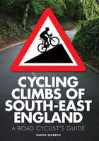 Warren, Simon - Cycling Climbs of South East England: A Road Cyclist's Guide - 9780711237025 - V9780711237025
