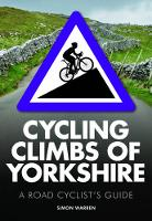Warren, Simon - Cycling Climbs of Yorkshire: A Road Cyclists's Guide - 9780711237049 - V9780711237049