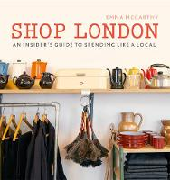 McCarthy, Emma - Shop London: An insider's guide to spending like a local - 9780711238077 - V9780711238077