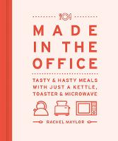 Maylor, Rachel - Made in the Office: Tasty And Hasty Meals With Just a Kettle, Toaster & Microwave - 9780711238213 - V9780711238213