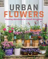 Dunster, Carolyn - Urban Flowers: Creating abundance in a small city garden - 9780711238626 - V9780711238626