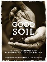 Råman, Tina - Good Soil: Manure, compost and nourishment for your garden - 9780711238725 - V9780711238725