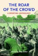 - The Roar of the Crowd: A Sporting Anthology - 9780712309738 - KTG0015940