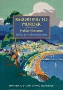 Arthur Conan Doyle, GK Chesterton etc - Resorting to Murder: Holiday Mysteries (British Library Crime Classics) - 9780712357487 - V9780712357487