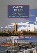 Martin Edwards - Capital Crimes: London Mysteries (British Library Crime Classics) - 9780712357494 - V9780712357494