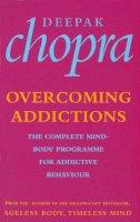 Chopra, Deepak - Overcoming Addictions - 9780712601122 - V9780712601122