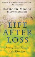 Moody, Dr Raymond - Life After Loss: Finding Hope Through Life After Life: Conquering Grief and Finding Hope - 9780712602723 - KOC0008198