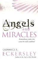 Eckersley, Glennyce S. - Angels and Miracles: Extraordinary Stories that Cannot Be Easily Explained - 9780712612036 - KEX0271898
