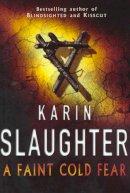 Slaughter, Karin - A Faint Cold Fear - 9780712629072 - KTJ0026400