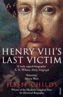 Childs, Jessie - Henry VIII's Last Victim - 9780712643474 - V9780712643474