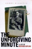 Ricketts, Harry - The Unforgiving Minute: Life of Rudyard Kipling - 9780712664714 - KEX0289593