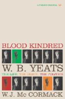 McCormack, W J - Blood Kindred: W. B. Yeats, the Life, the Death, the Politics - 9780712665148 - KSG0022286