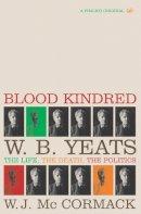 McCormack, W J - Blood Kindred: W. B. Yeats, the Life, the Death, the Politics - 9780712665148 - KSG0022286