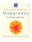 Patrick Whiteside - The Little Book of Happiness: Your Guide to a Better Life - 9780712670456 - V9780712670456