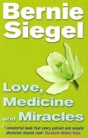 Siegel, Dr Bernie - Love, Medicine and Miracles - 9780712670463 - KLJ0018824