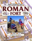 McNeill, Sarah - Roman Fort (What Happened Here) - 9780713641691 - V9780713641691