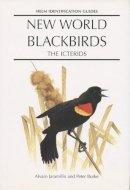 Jaramillo, Alvaro and Burke, Peter - New World Blackbirds The Icterids - 9780713643336 - V9780713643336