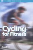Dave Smith - Fitness Trainers: Cycling for Fitness - 9780713651409 - V9780713651409