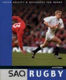Pearson, Alan - Rugby: Speed, Agility and Quickness for Rugby (SAQ) - 9780713659498 - V9780713659498