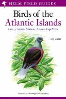 Clarke, Tony - Field Guide to the Birds of the Atlantic Islands (Helm Field Guides) - 9780713660234 - V9780713660234