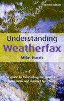 Harris, Mike - Understand Weatherfax - 9780713661224 - V9780713661224