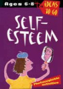 Dalgleish, Tanya - Self-Esteem Ages 6-8 Ideas to Go (Ideas to Go: Self-esteem) - 9780713661866 - V9780713661866