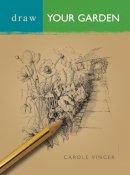 Vincer, Carole - Draw Your Garden (Draw Books) - 9780713662474 - V9780713662474