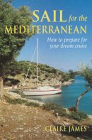 James, Claire - Sail for the Mediterranean: How to prepare for your dream cruise - 9780713662498 - V9780713662498