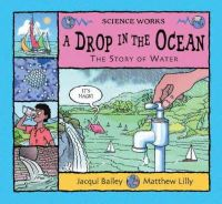 Bailey, Jacqui - A Drop in the Ocean: The Story of Water (Science Works) - 9780713662566 - V9780713662566