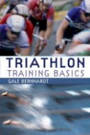 Gale Bernhardt - 'Triathlon, Training Basics' - 9780713669930 - V9780713669930