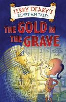Deary, Terry - The Gold in the Grave (Egyptian Tales) - 9780713670011 - KRA0011361