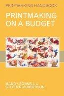 Bonnell, Mandy, Mumberson, Stephen - Printmaking on a Budget (Printmaking Handbooks) - 9780713673494 - V9780713673494