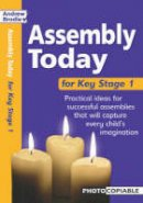 Brodie, Andrew, Richardson, Judy - Assembly Today Key Stage 1: Practical Ideas for Successful Assemblies That Will Capture Every Child's Imagination - 9780713674712 - V9780713674712