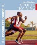 Shepherd, John - The Sports Training (Complete Guide to) - 9780713678352 - V9780713678352