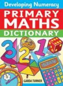 Garda Turner - Developing Numeracy: Primary Maths Dictionary Key Stage 2 Concise Illustrated Mathematics Language (Developing Numeracy) - 9780713678505 - V9780713678505