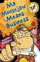 Wallace, Karen - Ma Moosejaw Means Business (Goosepimple Bay Sagas) - 9780713679731 - V9780713679731