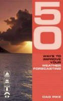 Pike, Dag - 50 Ways to Improve Your Weather Forecasting - 9780713682687 - V9780713682687