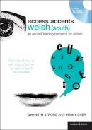 Strong, Gwyneth, Dyer, Penny - Access Accents: Welsh (South): An accent training resource for actors - 9780713685176 - V9780713685176