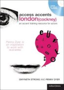 Strong, Gwyneth, Dyer, Penny - Access Accents: London (Cockney): An accent training resource for actors - 9780713685183 - V9780713685183