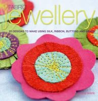 Teresa Searle - Fabric Jewellery: 25 Designs to Make Using Silk, Ribbon, Buttons and Beads - 9780713686432 - V9780713686432