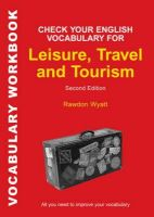 Wyatt, Rawdon - Check Your English Vocabulary for Leisure, Travel and Tourism: All you need to improve your vocabulary (Vocabulary Workbook) - 9780713687361 - V9780713687361