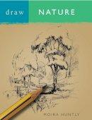 Huntly, Moira - Draw Nature - 9780713687804 - V9780713687804