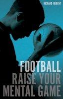 Nugent, Richard, Brown, Steve - Football: Raise Your Mental Game - 9780713688795 - V9780713688795