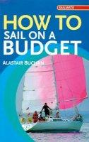 Buchan, Alastair - How to Sail on a Budget (Sailmate) - 9780713688894 - V9780713688894