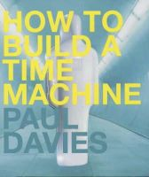 Davies, Paul - How to Build a Time Machine - 9780713995831 - KSS0001646